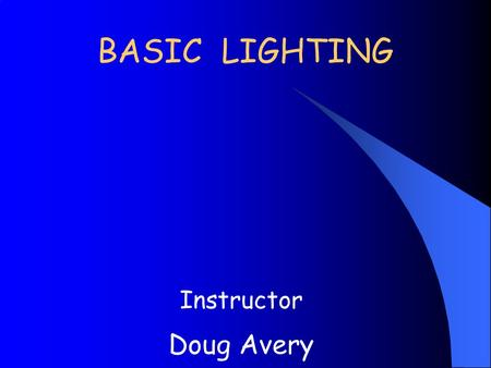 BASIC LIGHTING Instructor Doug Avery. Issues K Proper Illumination to perform the task K Occupant Comfort K Energy efficiency K Dispatchable and controlled.