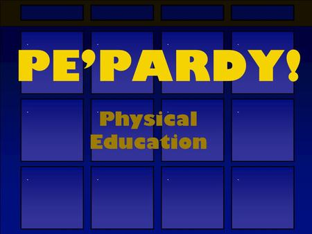 ............ PE'PARDY! Physical Education Weight RoomCardioTrue/FalseStrength $100$300$500 $300$100 $300$500 $300$100 ?