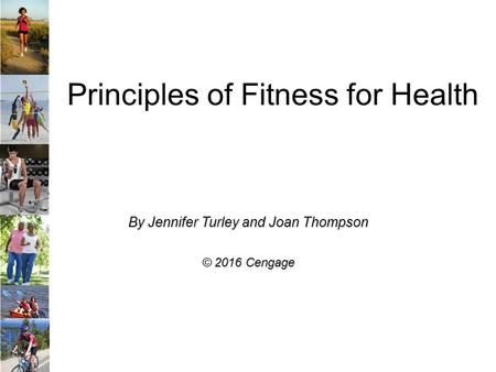 Principles of Fitness for Health By Jennifer Turley and Joan Thompson © 2016 Cengage.