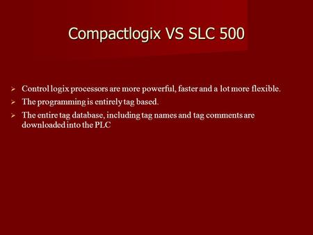 Compactlogix VS SLC 500 Control logix processors are more powerful, faster and a lot more flexible. The programming is entirely tag based. The entire tag.