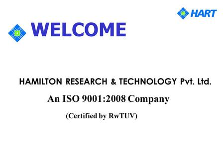 HAMILTON RESEARCH & TECHNOLOGY Pvt. Ltd. WELCOME An ISO 9001:2008 Company (Certified by RwTUV)