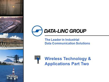 1 The Leader in Industrial Data Communication Solutions Wireless Technology & Applications Part Two.