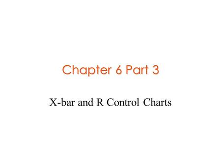 "Chapter 6 Part 3 X-bar and R Control Charts. Attribute Data  Data that is discrete  Discrete data is based on ""counts.""  Assumes integer values G Number."