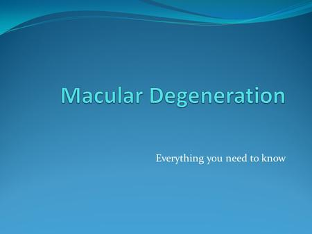 "Everything you need to know. What is Macular Degeneration? Macular Degeneration is usually prefixed by the words ""Age Related"", meaning it is an ocular."