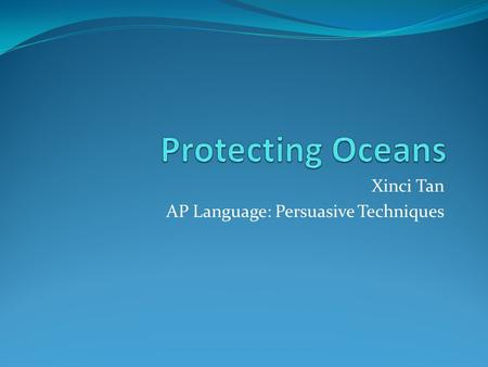 Xinci Tan AP Language: Persuasive Techniques