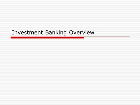 "Investment Banking Overview. Investment Banking - Function  Investment Banking Function within a Investment Bank also called ""Corporate Finance""  Includes."