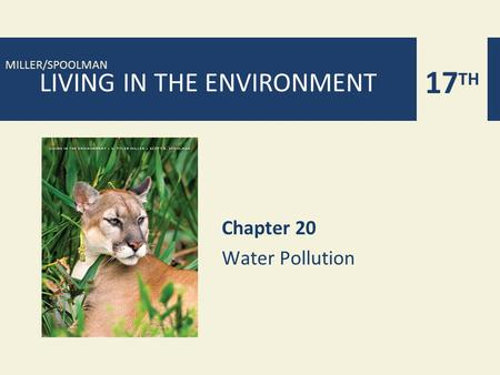 17 TH MILLER/SPOOLMAN LIVING IN THE ENVIRONMENT Chapter 20 Water Pollution.