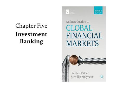 Chapter Five Investment Banking. Investment Banking Activities Accepting Corporate finance Securities trading Investment management Loan arrangement Foreign.