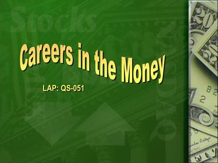 LAP: QS-051 Objectives Describe career opportunities in financial services. Discuss issues and trends in the financial-services industry.