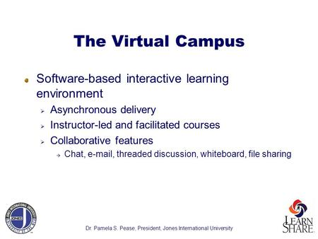 The Virtual Campus Software-based interactive learning environment  Asynchronous delivery  Instructor-led and facilitated courses  Collaborative features.