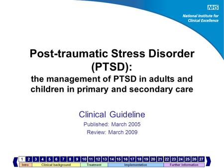 IntroClinical background Treatment Implementation 123456789101112131415161718192021222324252627 Further Information Post-traumatic Stress Disorder (PTSD):