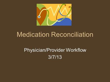 Medication Reconciliation Physician/Provider Workflow 3/7/13.