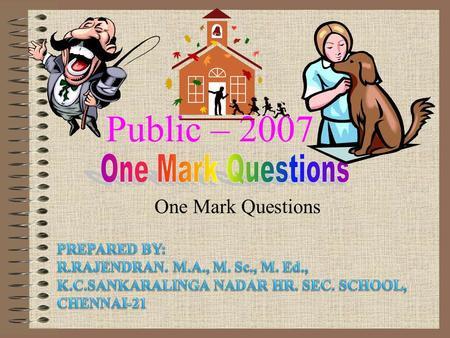 Public – 2007 One Mark Questions One Mark Questions PREPARED BY: