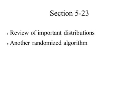 Review of important distributions Another randomized algorithm