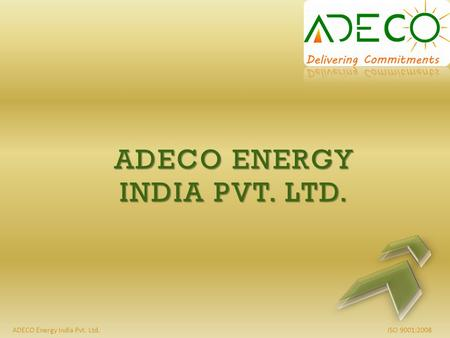 ISO 9001:2008ADECO Energy India Pvt. Ltd. ADECO ENERGY INDIA PVT. LTD.