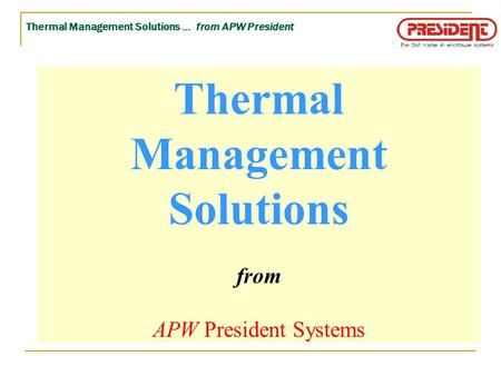 Thermal Management Solutions … from APW President Thermal Management Solutions from APW President Systems.
