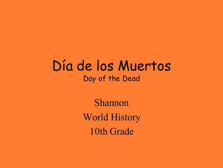 Día de los Muertos Day of the Dead Shannon World History 10th Grade.