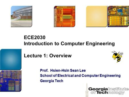 ECE2030 Introduction to Computer Engineering Lecture 1: Overview Prof. Hsien-Hsin Sean Lee School of Electrical and Computer Engineering Georgia Tech.