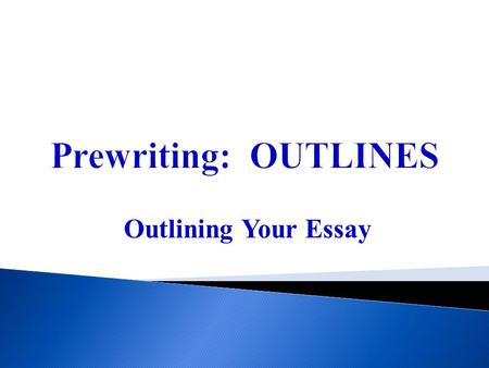 Prewriting: OUTLINES Outlining Your Essay. 2 FOCUSING YOUR TOPIC  So you've narrowed your broad SUBJECT  Down to a focused TOPIC  And you've established.
