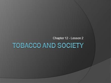 Chapter 12 - Lesson 2. Smoking – don't get sucked in!!!  Tobacco use among adults has declined over 40% since 1965.  75% of adults DO NOT use tobacco.