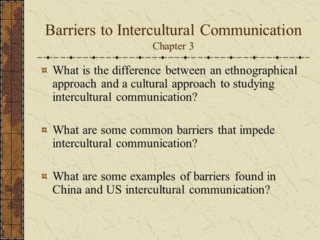 Barriers to Intercultural Communication Chapter 3 What is