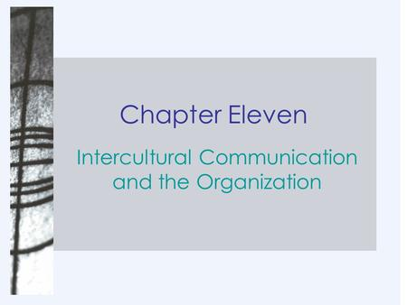 Chapter Eleven Intercultural Communication and the Organization.