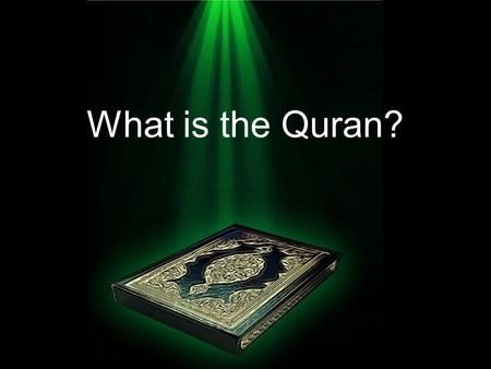 What is the Quran?. The Quran is a book of Allah (SWT) Allah (SWT) sent the book to Muhammad (Sallallah hu alayhi wasalam) So Muhammad (sw) could teach.