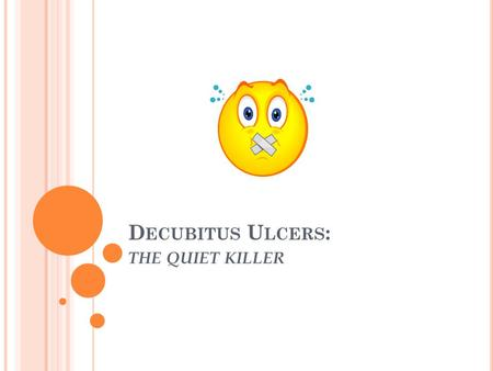 D ECUBITUS U LCERS : THE QUIET KILLER. E XPLANATION OF D ECUBITUS U LCERS A decubitus ulcer is a pressure sore or what is commonly called a bed sore.