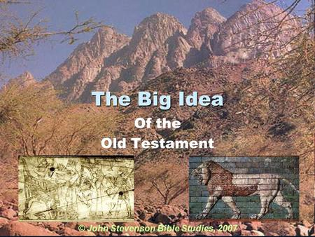 The Big Idea Of the Old Testament © John Stevenson Bible Studies, 2007.