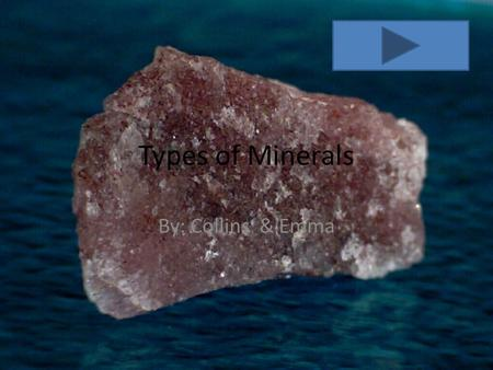 Types of Minerals By: Collins & Emma. Minerals A mineral is a naturally formed, inorganic with a crystalline structure.