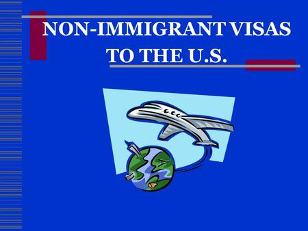 NON-IMMIGRANT VISAS TO THE U.S.. What is a Non-Immigrant Visa? A nonimmigrant visa is most frequently a tourist, business, student, or work visa that.