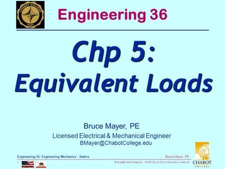 ENGR-36_Lec-08_Moments_Equiv-Loads.ppt 1 Bruce Mayer, PE Engineering-36: Engineering Mechanics - Statics Bruce Mayer, PE Licensed.