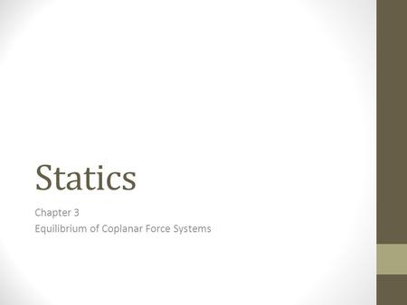 Statics Chapter 3 Equilibrium of Coplanar Force Systems.