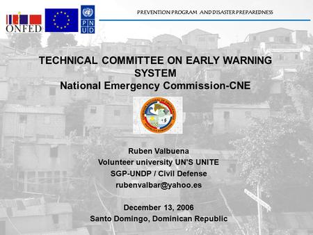 PREVENTION PROGRAM AND DISASTER PREPAREDNESS Ruben Valbuena Volunteer university UN'S UNITE SGP-UNDP / Civil Defense December 13,