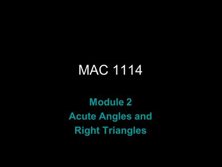Rev.S08 MAC 1114 Module 2 Acute Angles and Right Triangles.