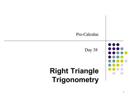 1 Right Triangle Trigonometry Pre-Calculus Day 38.