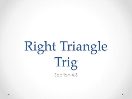 Right Triangle Trig Section 4.3.
