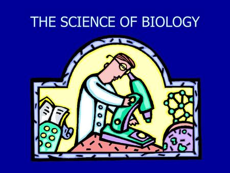 THE SCIENCE OF BIOLOGY.