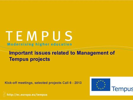 Kick-off meetings, selected projects Call 6 - 2013 Important issues related to Management of Tempus projects.