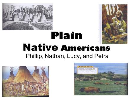 Plain Native Americans Phillip, Nathan, Lucy, and Petra.