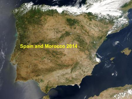 Spain and Morocco 2014. Why Travel? Why Travel? Knowledge Discovery Curiosity Memories Friendships Fun!