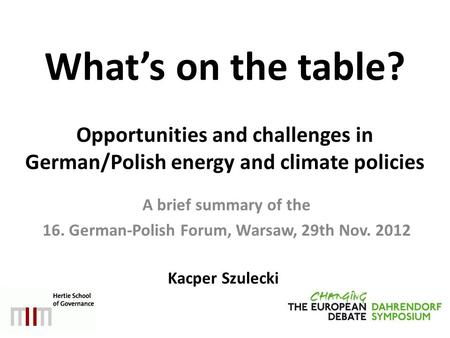 What's on the table? Opportunities and challenges in German/Polish energy and climate policies A brief summary of the 16. German-Polish Forum, Warsaw,