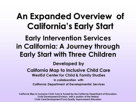 Early Intervention Services in California: A Journey through Early Start with Three Children Developed by California Map to Inclusive Child Care WestEd.