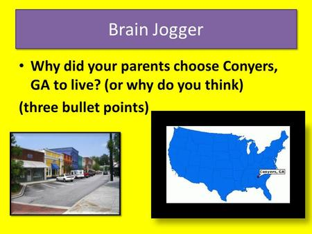 Brain Jogger Why did your parents choose Conyers, GA to live? (or why do you think) (three bullet points)
