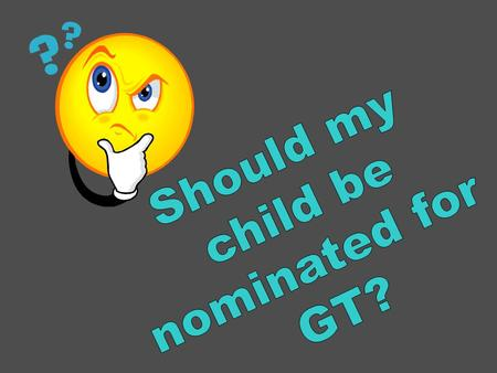 Should my child be nominated for GT?.
