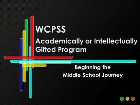 WCPSS Academically or Intellectually Gifted Program Beginning the Middle School Journey.