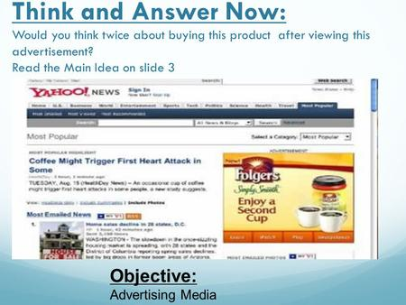 Think and Answer Now: Would you think twice about buying this product after viewing this advertisement? Read the Main Idea on slide 3 Objective: Advertising.