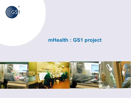 MHealth : GS1 project. © 2013 GS1 Who is GS1? GS1 is a not-for-profit organisation dedicated to the design and implementation of global standards to improve.