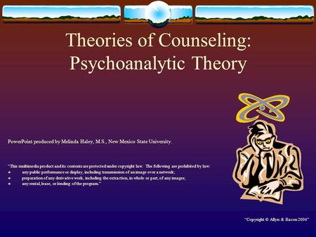 "Theories of Counseling: Psychoanalytic Theory PowerPoint produced by Melinda Haley, M.S., New Mexico State University. ""This multimedia product and its."