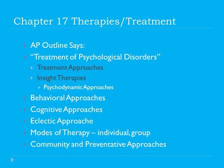 "Chapter 17 Therapies/Treatment  AP Outline Says:  ""Treatment of Psychological Disorders""  Treatment Approaches  Insight Therapies  Psychodynamic Approaches."